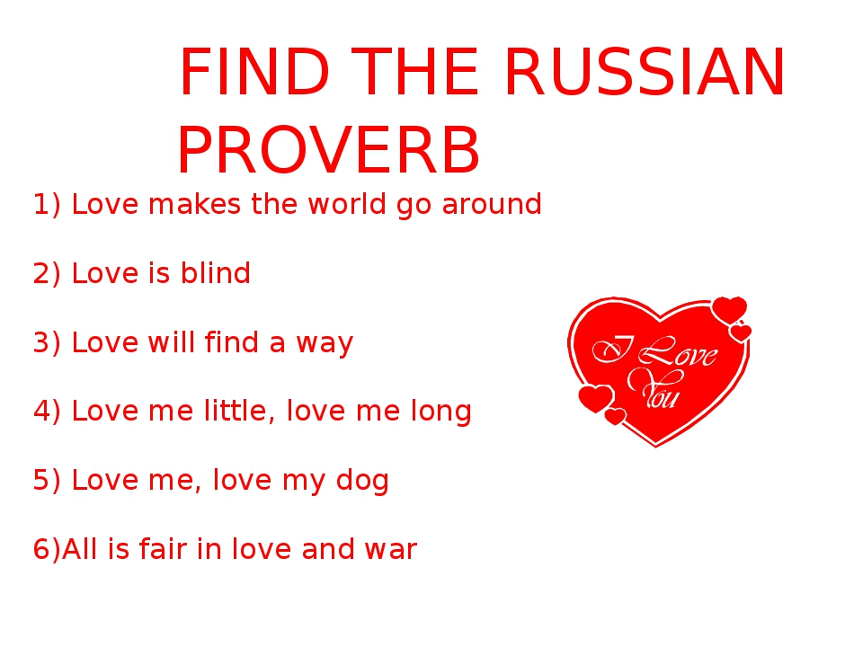 FIND THE RUSSIAN PROVERB 1) Love makes the world go around 2) Love is blind...