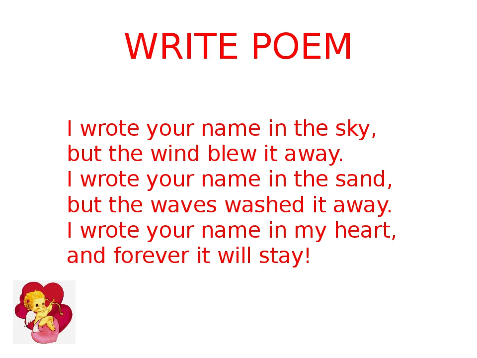 WRITE POEM I wrote your name in the sky, but the wind blew it away. I wrote y...