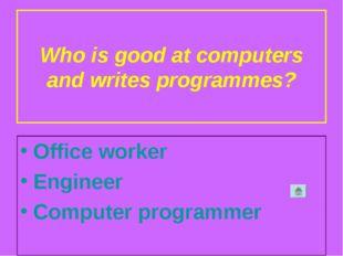 Who is good at computers and writes programmes? Office worker Engineer Comput