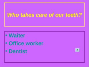 Who takes care of our teeth? Waiter Office worker Dentist