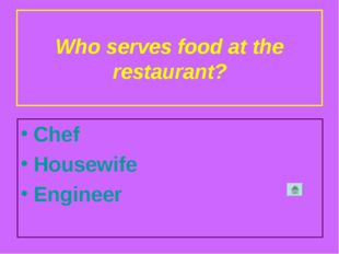 Who serves food at the restaurant? Chef Housewife Engineer