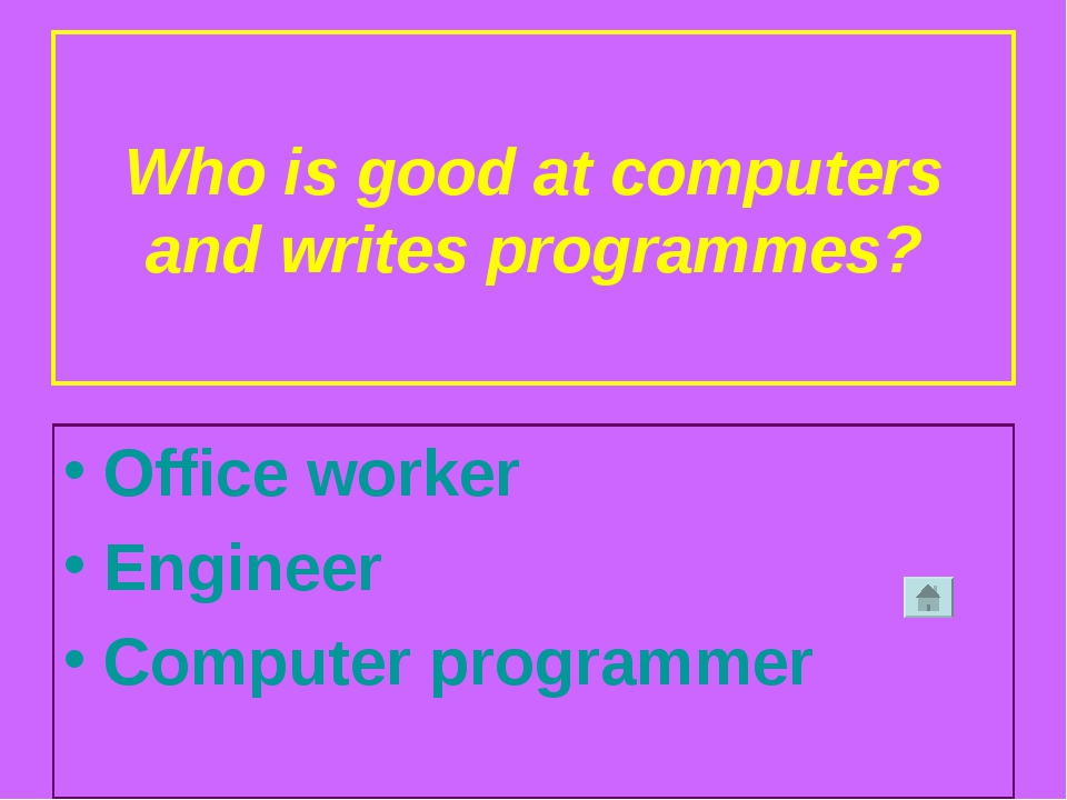 Who is good at computers and writes programmes? Office worker Engineer Comput...