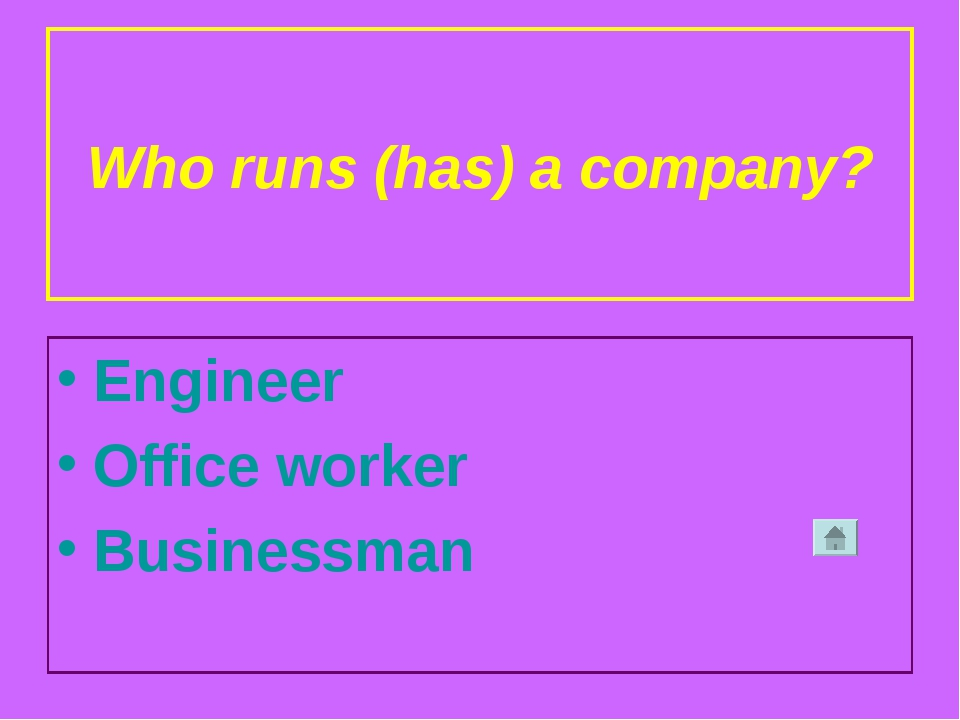 Who runs (has) a company? Engineer Office worker Businessman