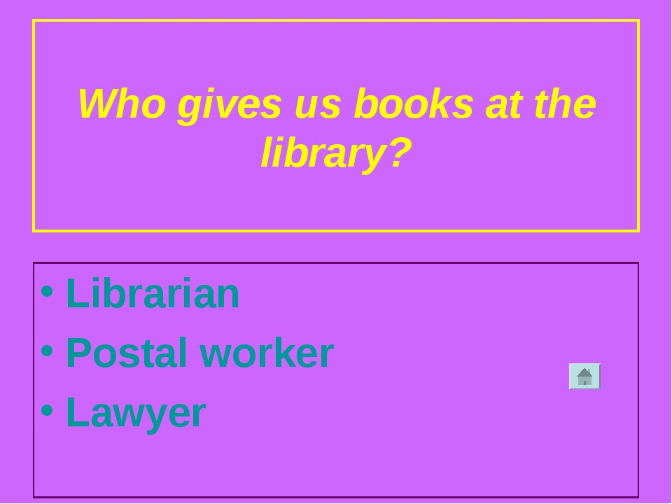 Who gives us books at the library? Librarian Postal worker Lawyer