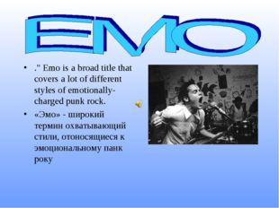 "."" Emo is a broad title that covers a lot of different styles of emotionally-"