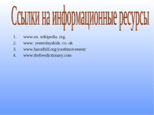 www.en. wikipedia. org. www. yesterdayskids. co. uk www.harodhill.org/youthmo