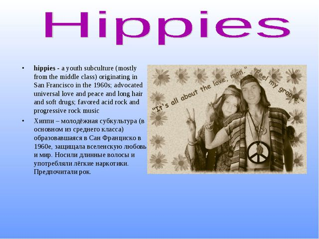 hippies - a youth subculture (mostly from the middle class) originating in Sa...