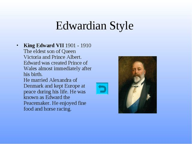 Edwardian Style King Edward VII 1901 - 1910 The eldest son of Queen Victoria...