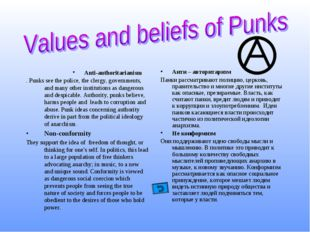 Anti-authoritarianism . Punks see the police, the clergy, governments, and ma