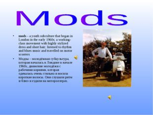mods - a youth subculture that began in London in the early 1960s; a working-
