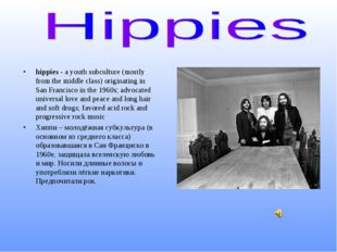 hippies - a youth subculture (mostly from the middle class) originating in Sa
