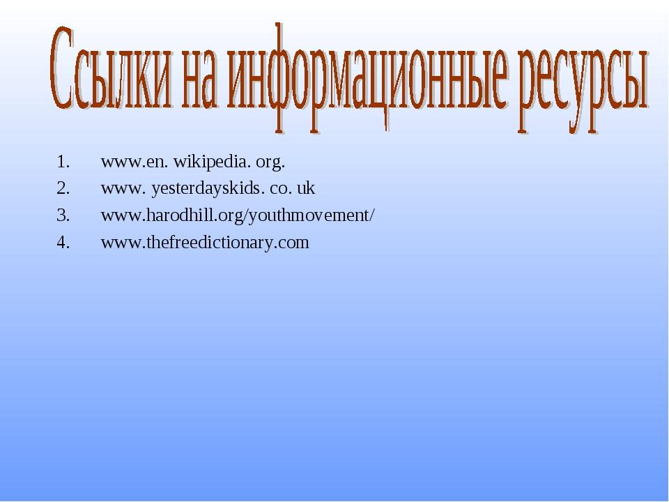 www.en. wikipedia. org. www. yesterdayskids. co. uk www.harodhill.org/youthmo...