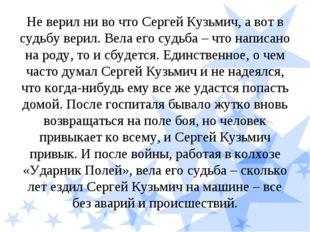Не верил ни во что Сергей Кузьмич, а вот в судьбу верил. Вела его судьба – чт