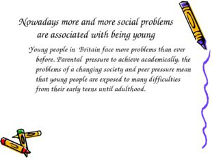 Nowadays more and more social problems are associated with being young Young
