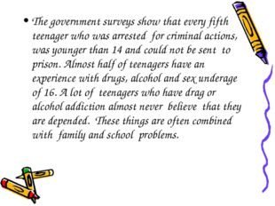 The government surveys show that every fifth teenager who was arrested for cr
