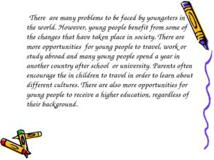 There are many problems to be faced by youngsters in the world. However, you