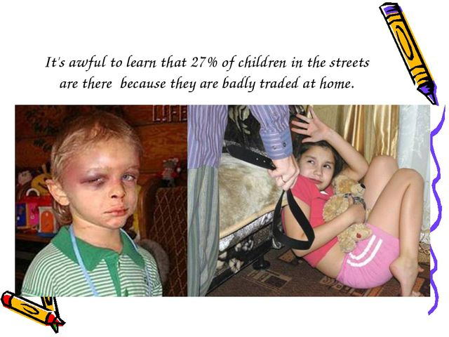It's awful to learn that 27% of children in the streets are there because the...
