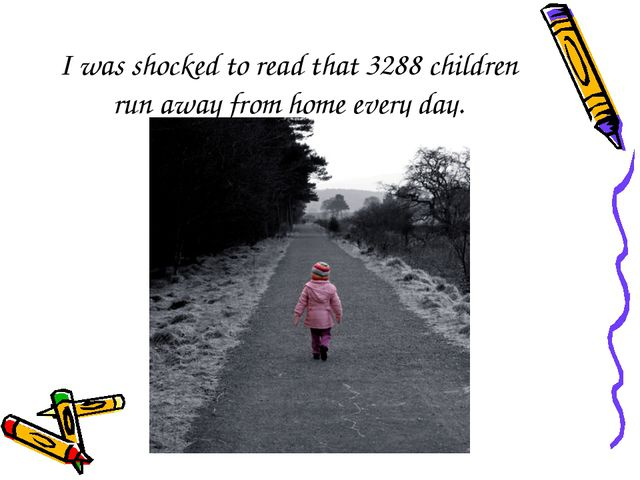 I was shocked to read that 3288 children run away from home every day.
