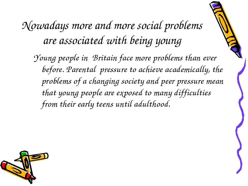 Nowadays more and more social problems are associated with being young Young...