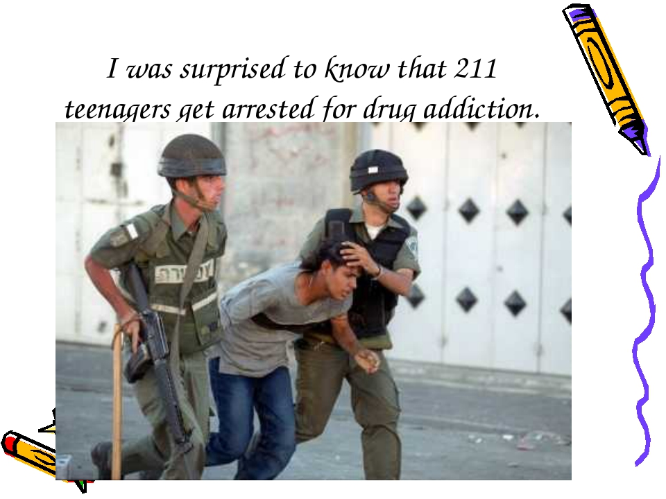 I was surprised to know that 211 teenagers get arrested for drug addiction.