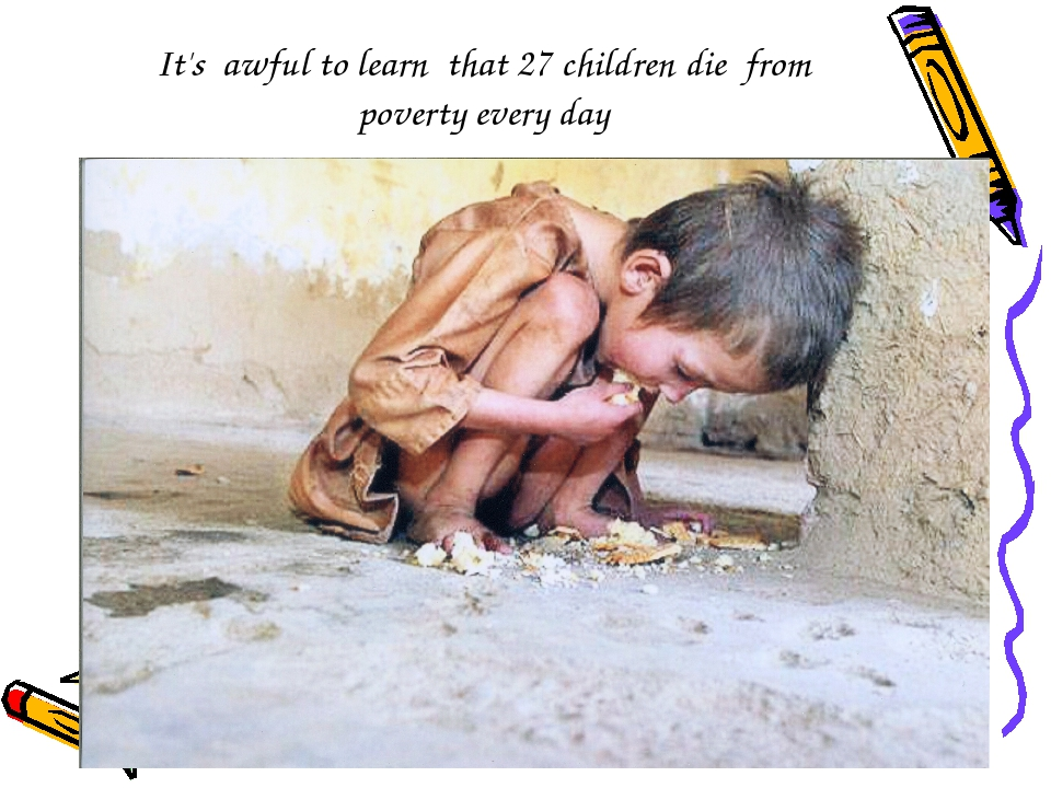It's awful to learn that 27 children die from poverty every day
