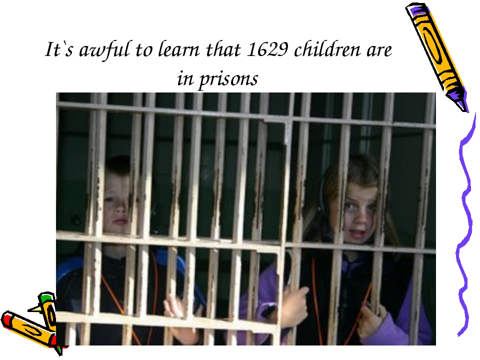 It`s awful to learn that 1629 children are in prisons