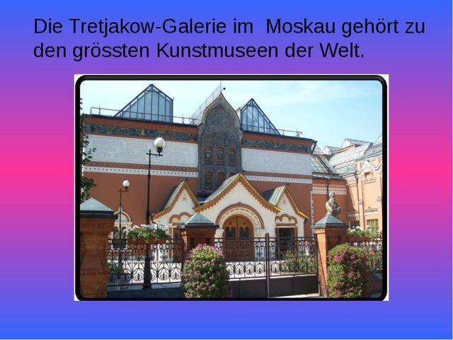 Die Tretjakow-Galerie im Moskau gehört zu den grössten Kunstmuseen der Welt.