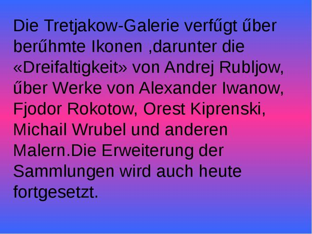 Die Tretjakow-Galerie verfűgt űber berűhmte Ikonen ,darunter die «Dreifaltigk...