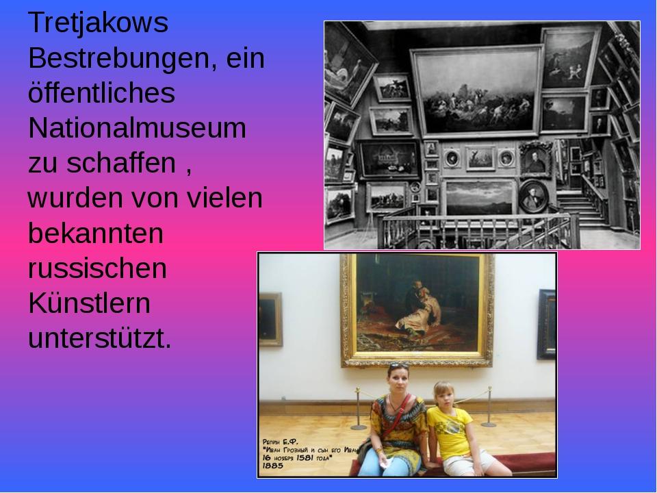 Tretjakows Bestrebungen, ein öffentliches Nationalmuseum zu schaffen , wurden...