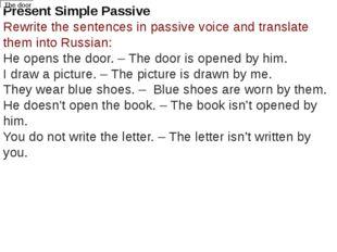 Present Simple Passive Rewrite the sentences in passive voice and translate t