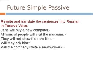 Future Simple Passive Rewrite and translate the sentences into Russian in Pas
