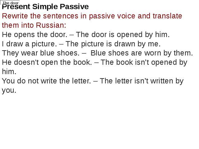 Present Simple Passive Rewrite the sentences in passive voice and translate t...