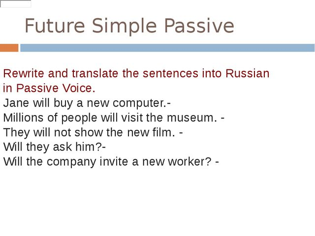 Future Simple Passive Rewrite and translate the sentences into Russian in Pas...