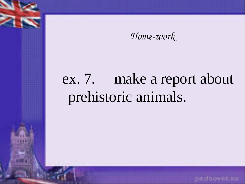 ex. 7. make a report about prehistoric animals. Home-work