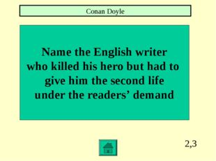 2,3 Name the English writer who killed his hero but had to give him the secon