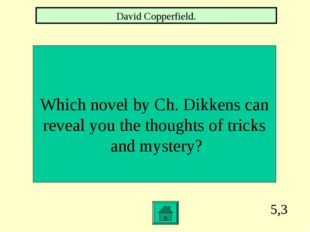 5,3 Which novel by Ch. Dikkens can reveal you the thoughts of tricks and myst