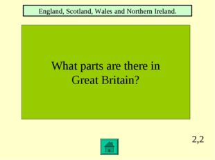 2,2 What parts are there in Great Britain? England, Scotland, Wales and North