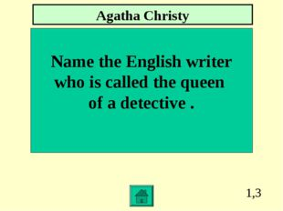 1,3 Name the English writer who is called the queen of a detective . Agatha C
