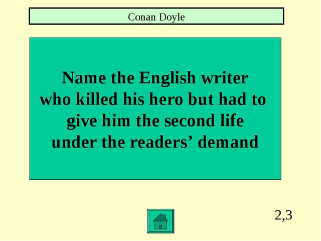 2,3 Name the English writer who killed his hero but had to give him the secon...