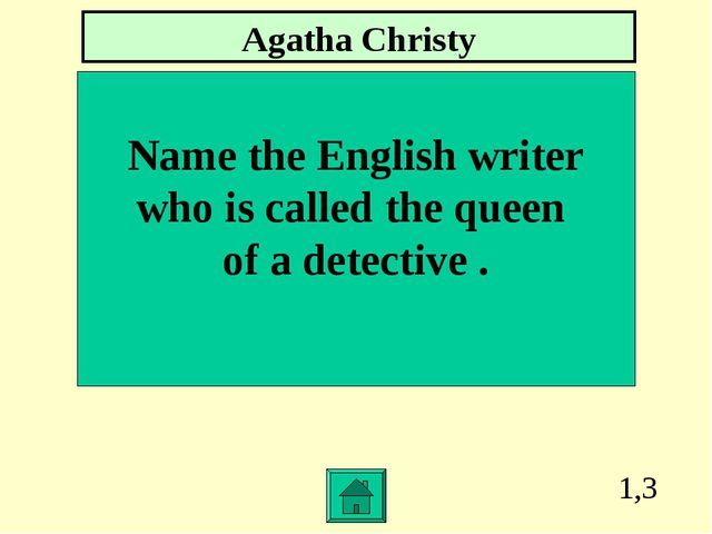 1,3 Name the English writer who is called the queen of a detective . Agatha C...