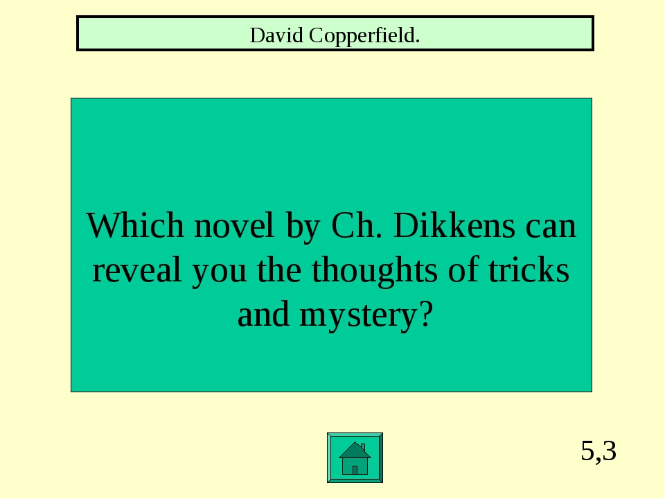 5,3 Which novel by Ch. Dikkens can reveal you the thoughts of tricks and myst...