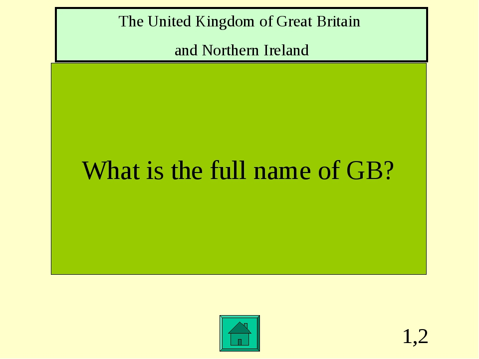 1,2 What is the full name of GB? The United Kingdom of Great Britain and Nort...