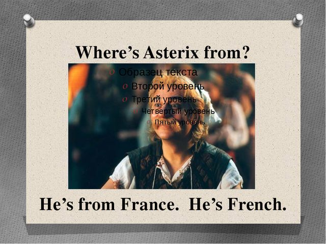 Where's Asterix from? He's from France. He's French.