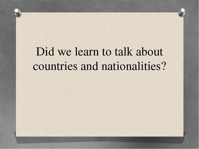 Did we learn to talk about countries and nationalities?