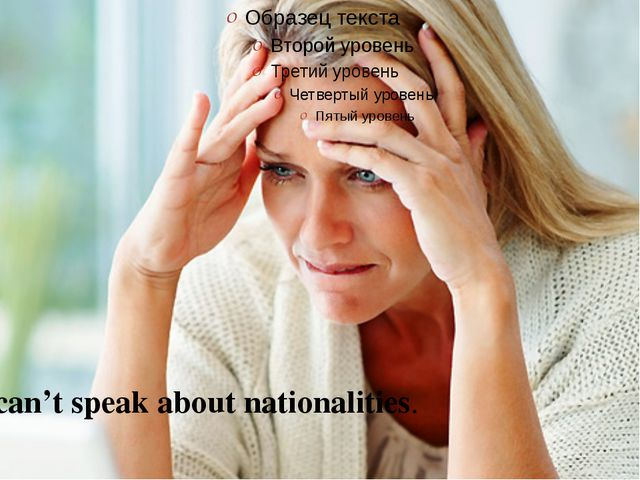 I can't speak about nationalities.