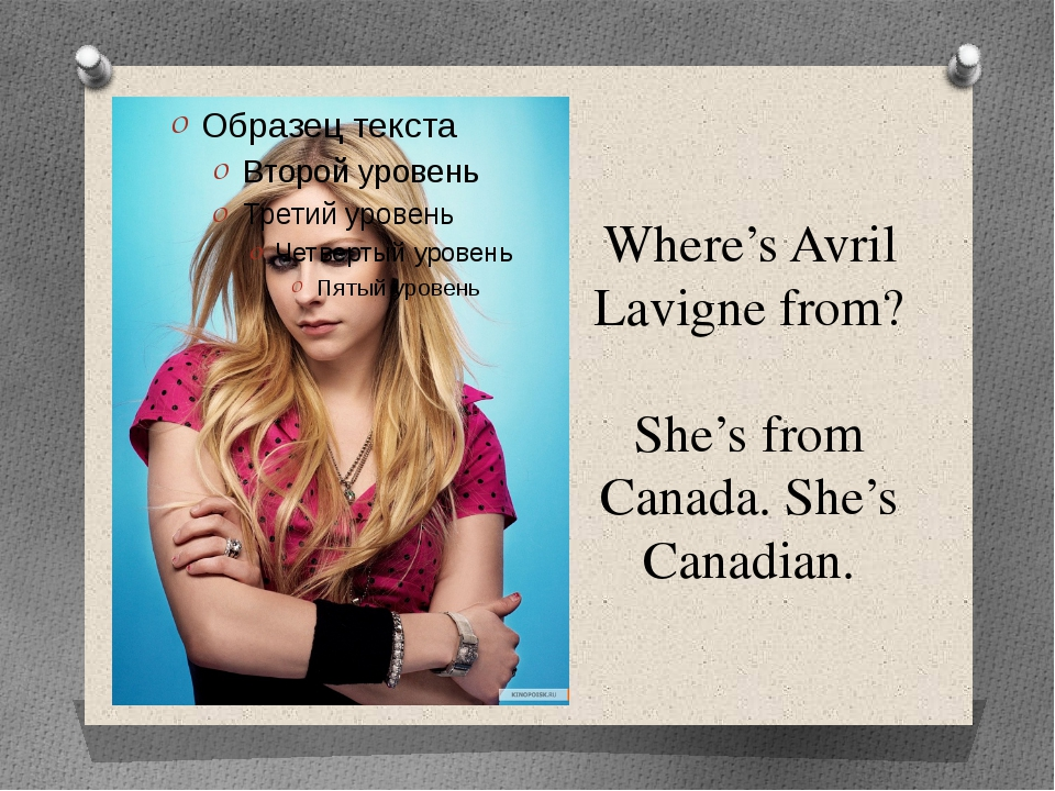 Where's Avril Lavigne from? She's from Canada. She's Canadian.
