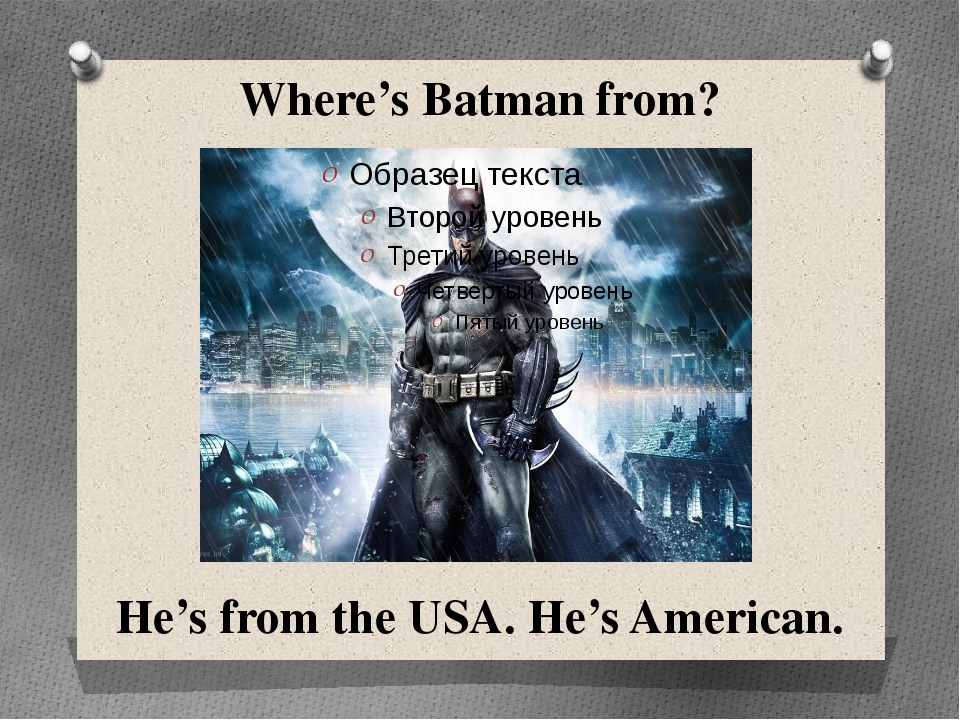 Where's Batman from? He's from the USA. He's American.