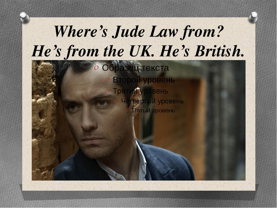 Where's Jude Law from? He's from the UK. He's British.