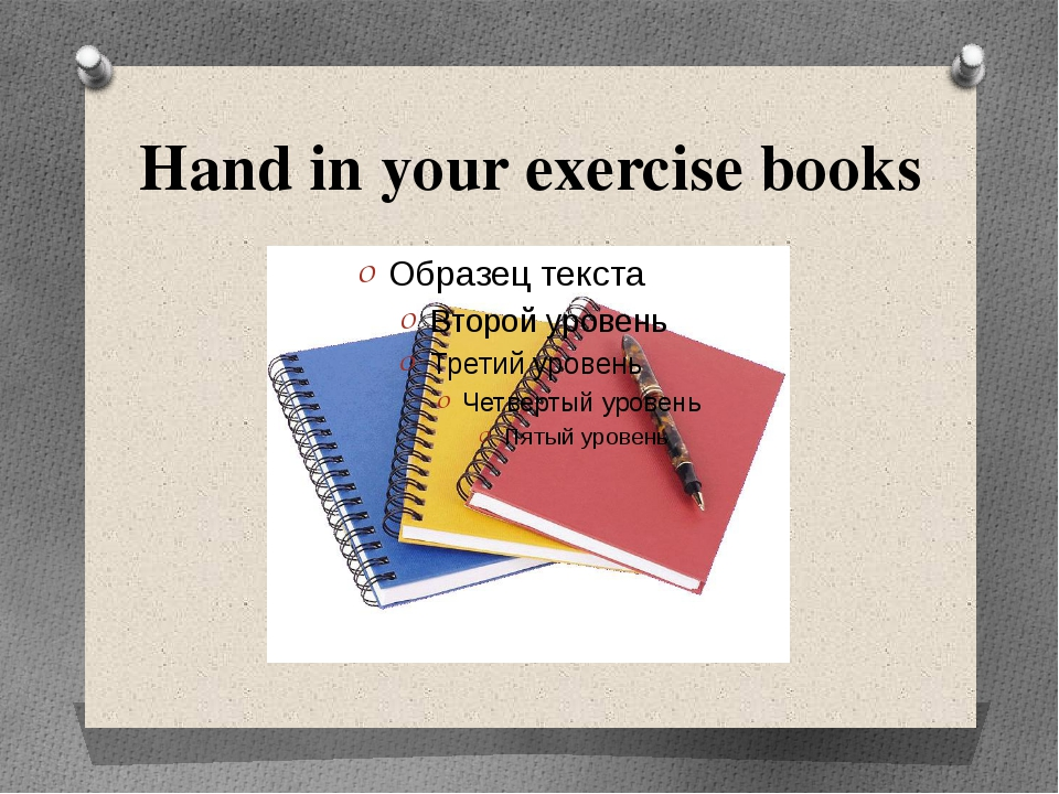 Hand in your exercise books
