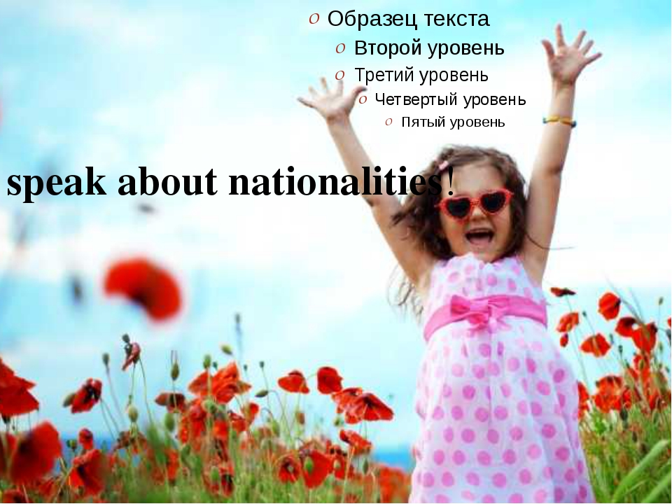 I can speak about nationalities!